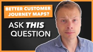 Focus your Customer Journey Maps
